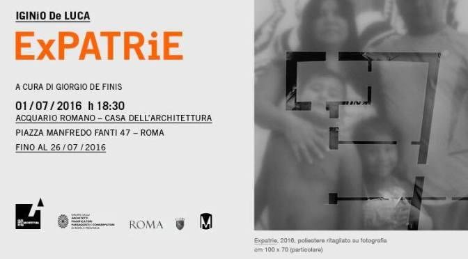"""1-26 luglio """"Expatrie"""" Personale di Igino de Luca presso la Casa dell'Architettura"""