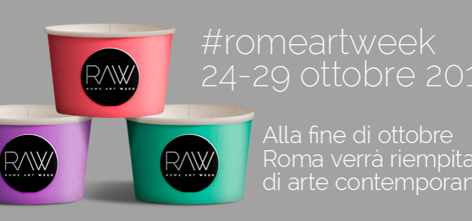"""24-29 ottobre 2016 """"RAW"""" 1° edizione di Rome Art Week"""