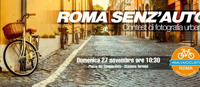 """Domenica 27/11/16 Piazza dei Cinquecento """"Roma senz'auto"""" contest di fotografia urbana organizzato dall'Associazione Salvaciclisti"""