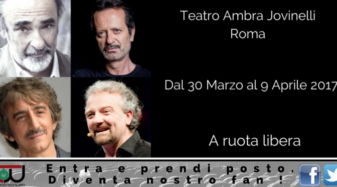 "30 marzo – 9 aprile 2017 ""A Ruota Libera"" al Teatro Jovinelli"