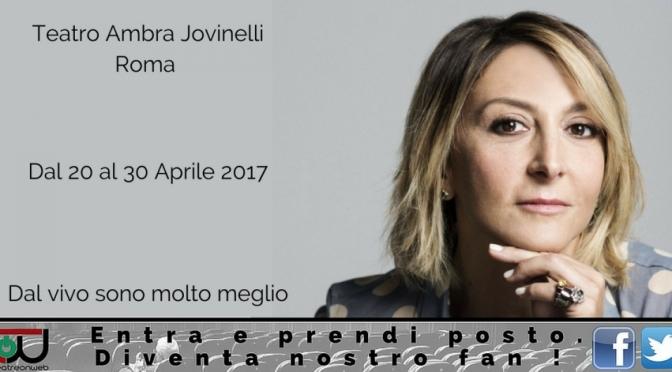 "20 – 30 aprile ""Dal vivo sono molto meglio"" al Teatro Jovinelli"