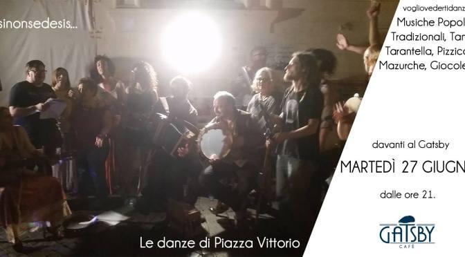 """27 giugno 2017 """"Le Danze di Piazza Vittorio"""" al Gatsby Cafè"""