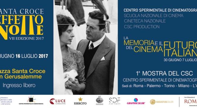 """30 giugno – 7 luglio 2017 Santa Croce Effetto Notte – rassegna """"La Memoria e il Futuro del Cinema Italiano"""""""