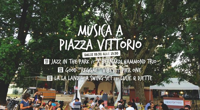 27 – 28 – 29 luglio 2017 Musica a Piazza Vittorio