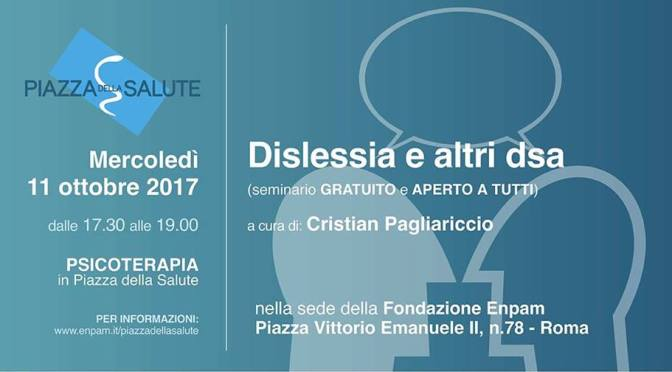 """11 ottobre 2017 """"Dislessia e altri DSA"""" Seminario presso la Fondazione ENPAM"""