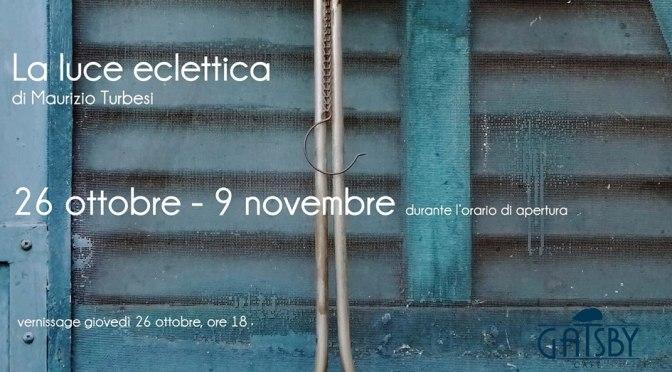 """26 ottobre – 8 novembre """"La Luce Eclettica"""" di Maurizio Turbesi al Gatsby Cafè"""