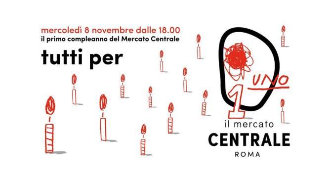 8 novembre 2017 dalle ore 18,00 Il primo compleanno del Mercato Centrale Roma
