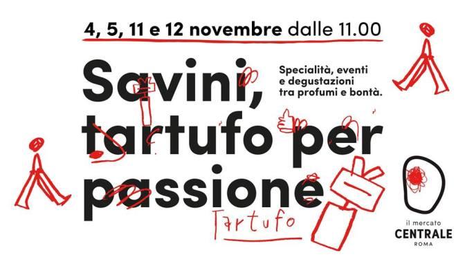 """4/5 e 11/12 novembre """"Savini, tartufo per passione"""" presso il Mercato Centrale Roma"""
