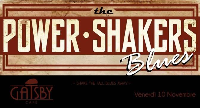 """10 novembre 2017 """"The Power Shakers"""" al Gatsby Cafè"""