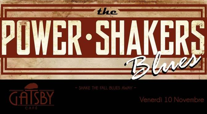 "10 novembre 2017 ""The Power Shakers"" al Gatsby Cafè"