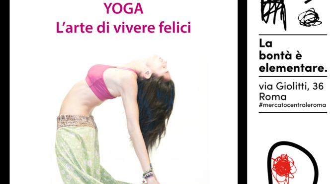"""21 novembre 2017 """"Yoga. L'arte di vivere felici"""" al Mercato Centrale"""