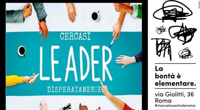 """28 novembre 2017 """"Cercasi Leader disperatamente"""" al Mercato Centrale Roma"""