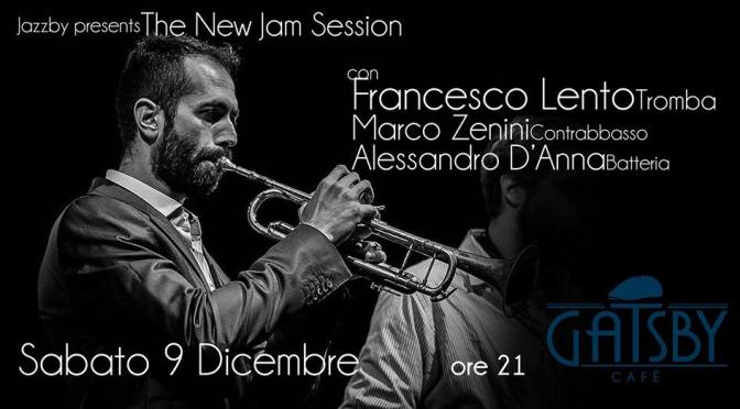 9 dicembre 2017 Jazzby: The New Jam Session, con Francesco Lento alla tromba al Gatsby Cafè