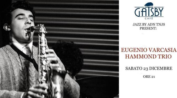 23 dicembre 2017 The New Jam Session: Eugenio Varcasia Hammond Trio al Gatsby Cafè