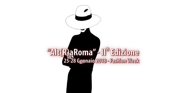 """25- 28 gennaio 2018 RomaFashionWeek """"Alt(R)aRoma"""" allo Studio Medina"""