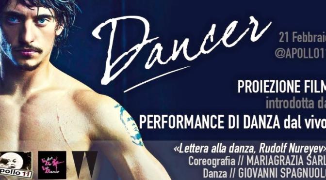 """21 febbraio 2018 """"Lettera alla Danza, Rudolf Nureyev"""" e """"Dancer"""" all'Apollo 11"""