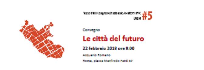 """22 febbraio 2018 Convegno """"Le città del futuro"""" presso l'Acquario Romano"""