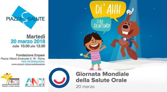 20 marzo 2018 Giornata mondiale della salute orale in Piazza della Salute