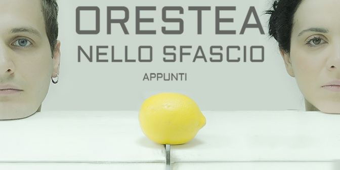 """15 – 18 marzo 2018 """"APPUNTI ORESTEA NELLO SFASCIO"""" al Teatro Brancaccino"""