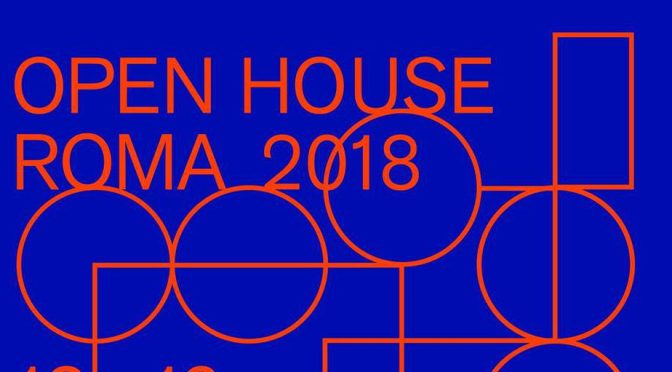 12 – 13 maggio 2018 Open House Roma 2018
