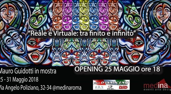 """25 – 31 maggio 2018 """"Reale e Virtuale: tra finito e infinito"""" all Studio Medina Roma"""