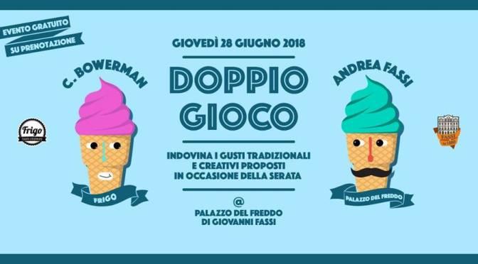 28 giugno 2018 Doppio Gioco – Cristina Bowerman meets Andrea Fassi al Palazzo del Freddo
