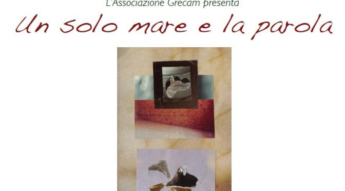 """17 e 18 luglio 2018 presentazione dell'antologia """"Un solo mare e la parola"""" presso l'Associazione Grecam"""