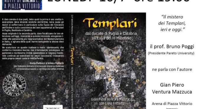 """16 luglio 2018 presentazione del libro """"Templari"""" nell'ambito della manifestazione """"Notti di Cinema e…"""" a Piazza Vittorio"""