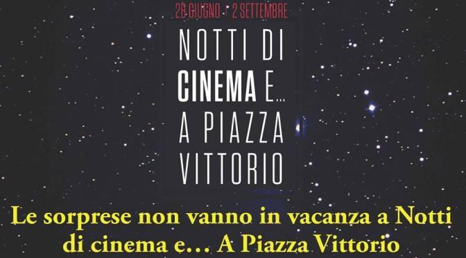 """""""Notti di cinema e… a Piazza Vittorio"""": il programma dal 1 agosto al 2 settembre 2018"""