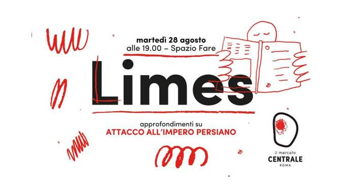 """28 agosto 2018 presentazione del nuovo numero di Limes """"Attacco all'impero persiano"""" allo Spazio Fare del Mercato Centrale"""