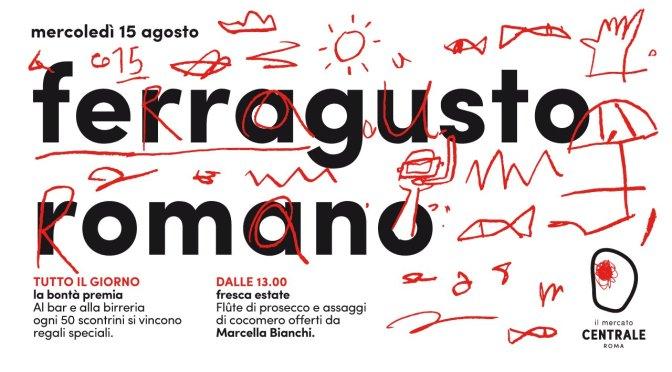 """15 agosto 2018 """"Ferragusto romano"""" al Mercato Centrale"""