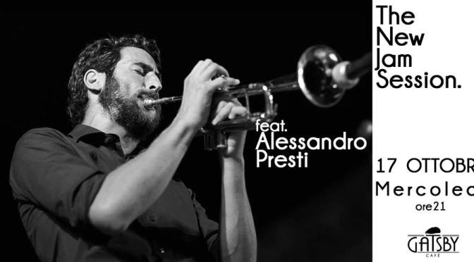 "17 ottobre 2018 ""The New Jam Session feat. Alessandro Presti"" al Gatsby Cafè"