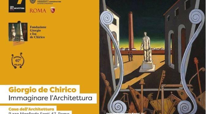 """23 novembre 2018 """"Giorgio de Chirico. Immaginare l'Architettura"""" alla Casa dell'Architettura"""
