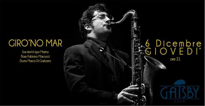 "6 dicembre 2018 ""Giro'no Mar – Jazz Jamming on Standards"" al Gatsby Cafè"