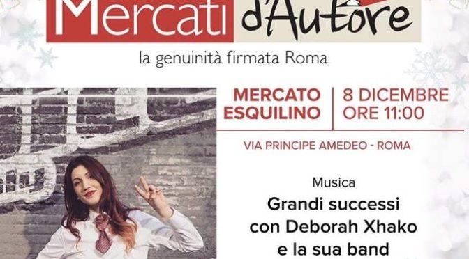 """8 dicembre 2018 ore 11,00 per Mercati d'Autore """"Deborah Xhaco e la sua band"""" al Mercato Esquilino"""