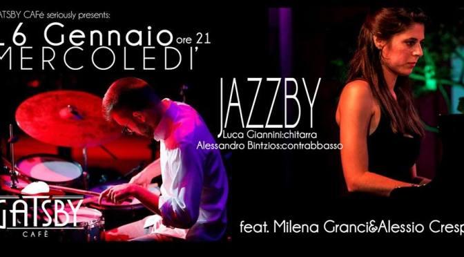 "Mercoledì 16 gennaio 2018 ""Jazzby – Giannini, Bintzios, feat. Milena Granci&Alessio Crespi"" al gatsby Cafè"