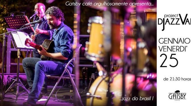 "25 gennaio 2019 ""Djazzvan Trio – Jazz do Brasil : Bossa, Choro, MPB"" al Gatsby Cafè"