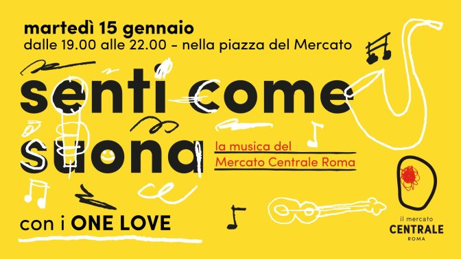 """15 gennaio 2019 """"Senti come suona – One Love"""" al Mercato Centrale"""