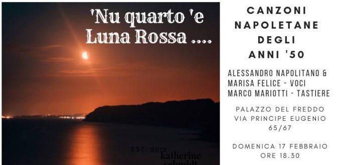 """17 febbraio 2019 """"'Nu quarto 'e Luna Rossa"""" al Palazzo del Freddo  Fassi"""