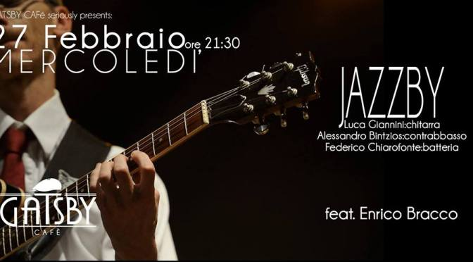 """27 febbraio 2019 """"Jazzby – Bintzios, Giannini, Chiarofonte feat. Enrico Bracco"""" al Gatsby Cafè"""