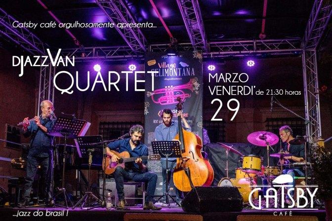 """29 marzo 2019 """"Djazzvan Quartet – Jazz do Brasil : Bossa, Choro, MPB"""" al Gatsby Cafè"""