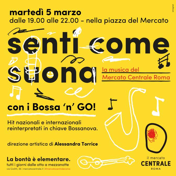 """5 marzo 2019 per """"Senti come suona"""" """"Bossa 'n' GO"""" al Mercato Centrale"""