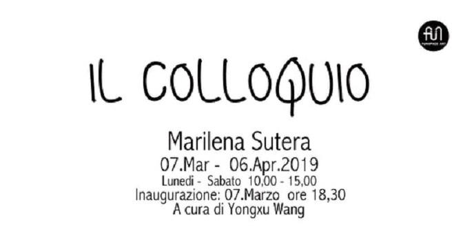 """7 marzo-6 aprile 2019 """"Il Colloquio"""" mostra personale di Marilena Sutera"""