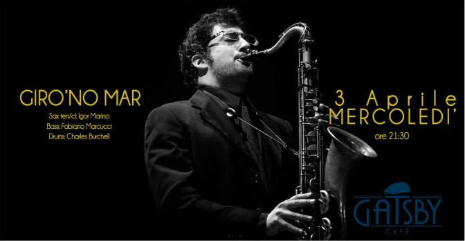 """3 aprile 2019 """"Giro'no Mar – Jazz Standards and Jam Session"""" al Gatsby Cafè"""