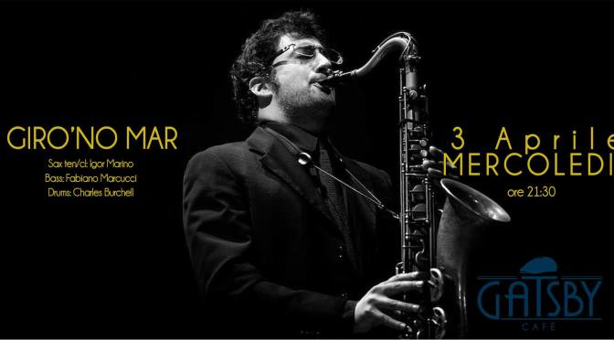 "3 aprile 2019 ""Giro'no Mar – Jazz Standards and Jam Session"" al Gatsby Cafè"