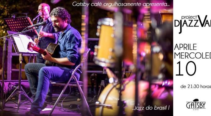 "10 aprile 2019 ""Djazzvan Trio – Jazz do Brasil : Bossa, Choro, MPB"" al Gatsby Cafè"