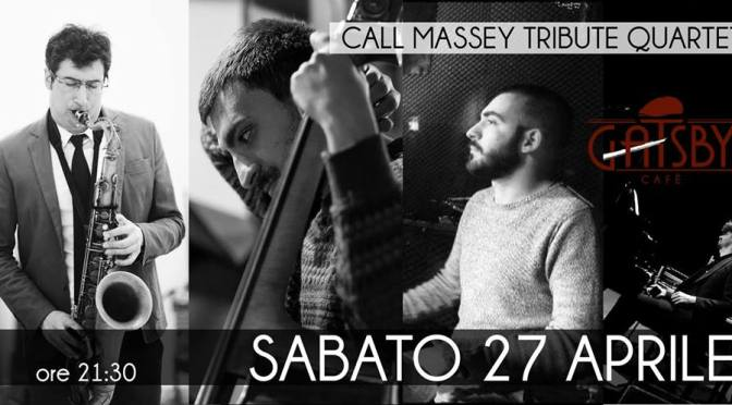 "27 aprile 2019 ""Call Massey Tribute Quartet – Jazz!"" al Gatsby Cafè"
