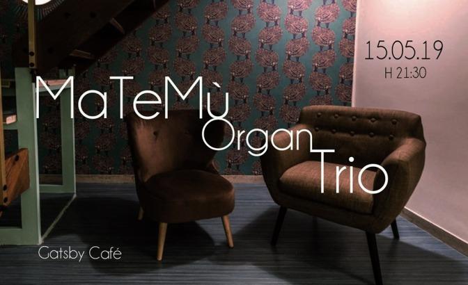 """15 maggio 2019 """"MaTeMusik Organ Trio""""al Gatsby Cafè"""