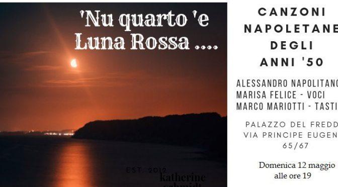 """12 maggio 2019 """"Nu quarto 'e Luna Rossa"""" al Palazzo del Freddo Fassi"""