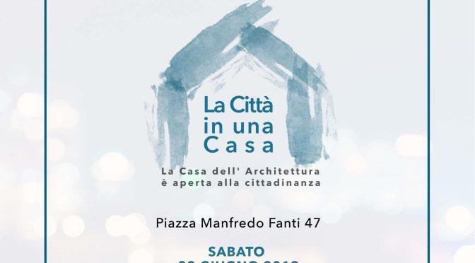 """22 giugno 2019 """"La Città in una Casa"""" alla Casa dell'Architettura"""
